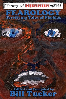 Fearology: An Anthology of Tales of Phobias by Bill Tucker