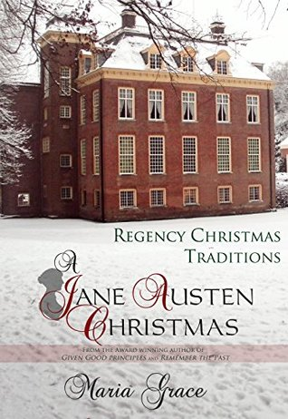 A Jane Austen Christmas: Regency Christmas Traditions by Maria Grace