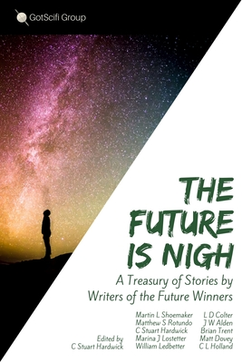 The Future Is Nigh: A treasury of short fiction by Writers of the Future winning authors. by C. Stuart Hardwick