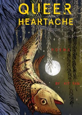 Queer Heartache: Poems by Kit Yan