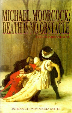 Michael Moorcock: Death Is No Obstacle by Angela Carter, Michael Moorcock, Colin Greenland