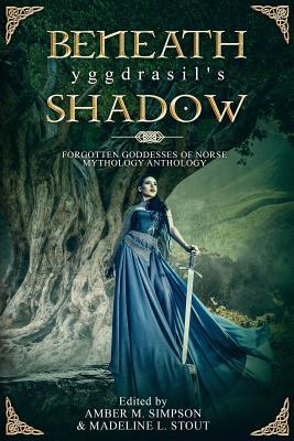 Beneath Yggdrasil's Shadow: Forgotten Goddesses of Norse Mythology by Christine Morgan, Jade Black, Victor H. Rodriguez