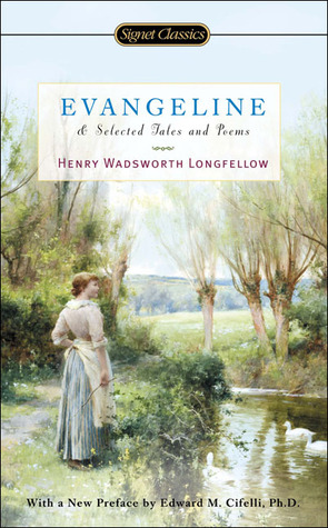 Evangeline and Selected Tales and Poems by Henry Wadsworth Longfellow, Edward M. Cifelli, Horace Gregory