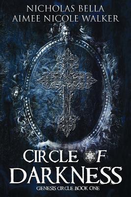 Circle of Darkness: Genesis Circle Book One by Nicholas Bella, Aimee Nicole Walker