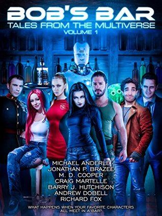 BOB's Bar: Tales From the Multiverse Volume 1 by M.D. Cooper, Michael Anderle, Barry J. Hutchison, Richard Fox, Craig Martelle, Andrew Dobell, Jonathan P. Brazee