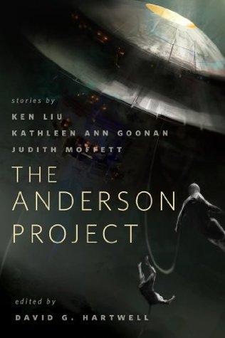 The Anderson Project by Judith Moffett, Richard Anderson, Ken Liu, Kathleen Ann Goonan