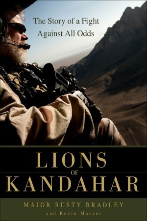 Lions of Kandahar: The Story of a Fight Against All Odds by Kevin Maurer, Rusty Bradley