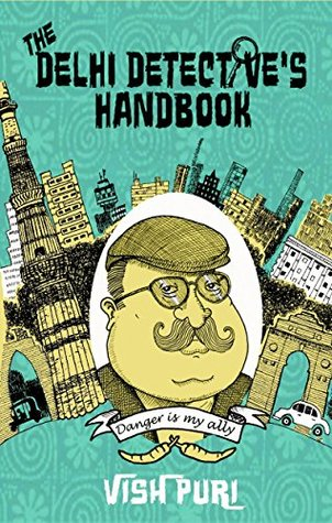 The Delhi Detective's Handbook: Vish Puri's Guide to Operating as a Private Investigator in India by Tarquin Hall