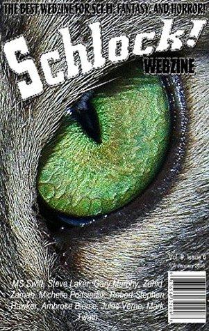 Schlock! Webzine Vol 9, Issue 6 by M.S. Swift, Gary Murphy, Steve Laker, Michelle Podsiedlik, Zahid Zaman