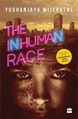 The Inhuman Race (Commonwealth Empire #1) by Yudhanjaya Wijeratne