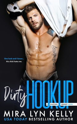 Dirty Hookup: A Slayers Hockey Novel by Mira Lyn Kelly