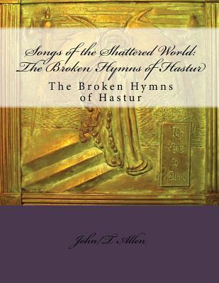 Songs of the Shattered World: The Broken Hymns of Hastur: The Broken Hymns of Hastur by Jason V. Brock, Leigh Blackmore, Kristin Prevallet