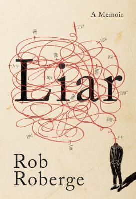Liar: A Memoir by Rob Roberge