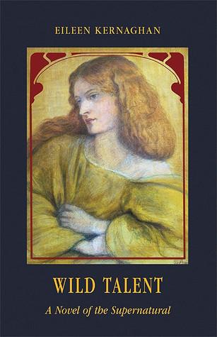Wild Talent: A Novel of the Supernatural by Eileen Kernaghan