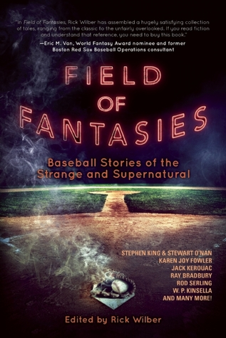 Field of Fantasies: Baseball Stories of the Strange and Supernatural by Rick Wilber