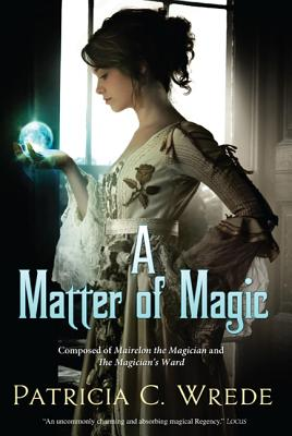 A Matter of Magic: Mairelon and the Magician's Ward by Patricia C. Wrede