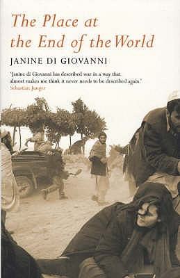 The Place At The End Of The World: Essays From The Edge by Janine Di Giovanni