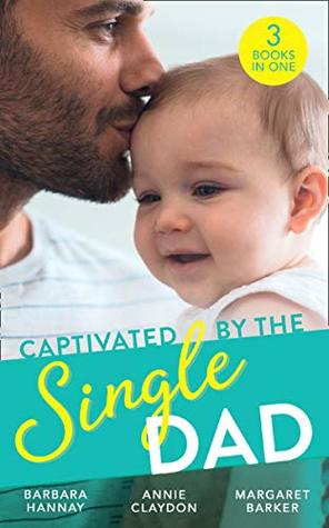 Captivated by the Single Dad by Annie Claydon, Margaret Barker, Barbara Hannay