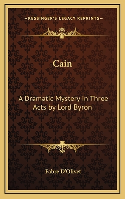 Cain: A Dramatic Mystery in Three Acts by Lord Byron by Fabre D'Olivet