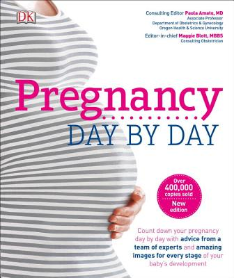 Pregnancy Day by Day: An Illustrated Daily Countdown to Motherhood, from Conception to Childbirth and by DK