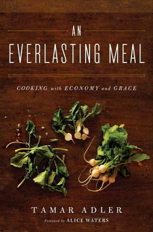 An Everlasting Meal: Cooking with Economy and Grace by Alice Waters, Tamar Adler