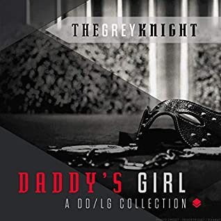 Daddy's Girl: A DD/lg Collection by The Grey Knight