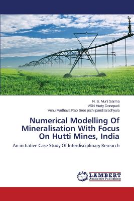 Numerical Modelling of Mineralisation with Focus on Hutti Mines, India by S., Sree Pathi Panditaradhyula Venu Madhava, Donepudi Vsn Murty