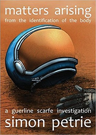 Matters Arising from the Identification of the Body: A Guerline Scarfe Investigation by Simon Petrie