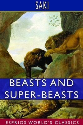 Beasts and Super-Beasts (Esprios Classics) by Saki