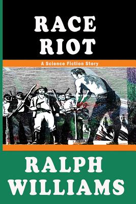 Race Riot: A Science Fiction Story by Ralph Williams
