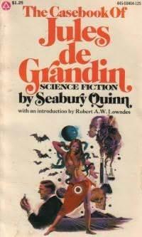 The Casebook of Jules de Grandin by Robert E. Weinberg, Seabury Quinn, Robert A.W. Lowndes