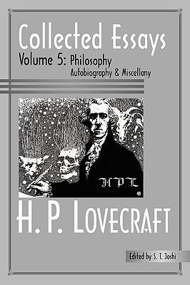 Collected Essays 5: Philosophy, Autobiography and Miscellany by S.T. Joshi, H.P. Lovecraft