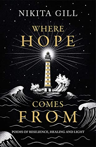 Where Hope Comes From: Poems of Resilience, Healing and Light by Nikita Gill