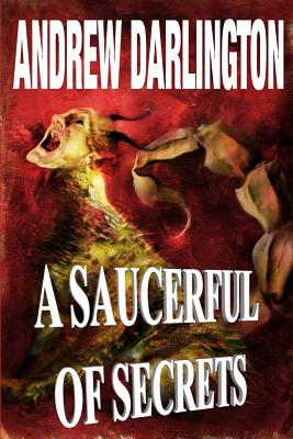 A Saucerful of Secrets: Fourteen Stories of Fantasy, Warped Sci-Fi and Perverse Horror by Andrew Darlington