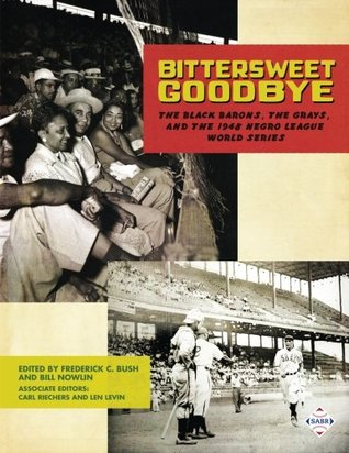 Bittersweet Goodbye: The Black Barons, the Grays, and the 1948 Negro League World Series (The SABR Digital Library) (Volume 50) by Rob Neyer, Frederick C. Bush, Curt Smith, Len Levin, Leslie Heaphy, Clarence Watkins, John Klima, Jay Hurd, Charles F Faber, Bill Nowlin, James Forr, Carl Riechers, Japheth Knopp, Ralph Carhart