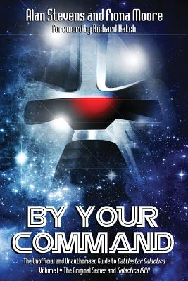 By Your Command Vol 1: The Unofficial and Unauthorised Guide to Battlestar Galactica: Original Series and Galactica by Fiona Moore, Alan Stevens