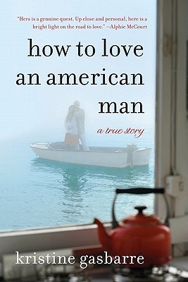How to Love an American Man: A True Story by Kristine Gasbarre