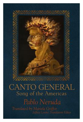 Canto General: Song of the Americas by Pablo Neruda