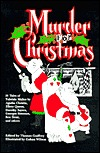 Murder for Christmas : 26 Tales of Yuletide Malice By Agatha Christie, Ellery Queen, Dorothy Sayers, Georges Simenon, Rex Stout, and Others. by Gahan Wilson, Dorothy L. Sayers, Agatha Christie, Thomas Godfrey, Ellery Queen
