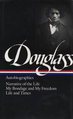 Frederick Douglass: Autobiographies by Frederick Douglass