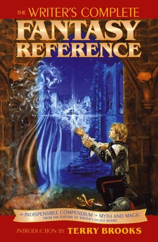 The Writer's Complete Fantasy Reference: An Indispensable Compendium of Myth and Magic by Allan Maurer, P. Andrew Miller, Terry Brooks, Renee Wright, Michael J. Varbola, Sherrilyn Kenyon, David H. Borcherding, Daniel A. Clark
