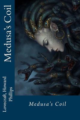 Medusa's Coil by Lovecraft Howard Phillips