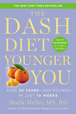 The Dash Diet Younger You: Shed 20 Years--And Pounds--In Just 10 Weeks by Marla Heller