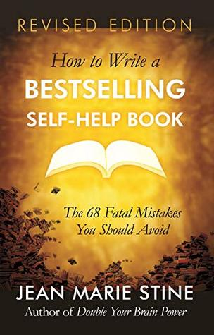 HOW TO WRITE A BESTSELLING SELF-HELP BOOK: The 68 Fatal Mistakes You Should Avoid by Jean Marie Stine