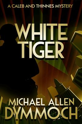 White Tiger: A Caleb & Thinnes Mystery by Michael Allen Dymmoch