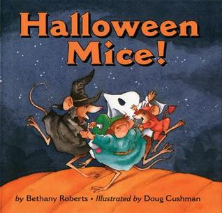 Halloween Mice! by Bethany Roberts, Doug Cushman