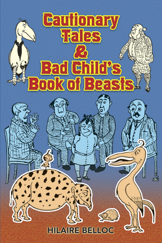 Cautionary Tales & Bad Child's Book of Beasts by Hilaire Belloc