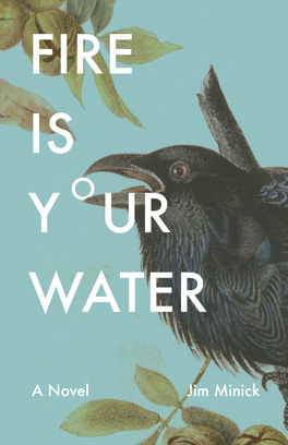 Fire Is Your Water by Jim Minick