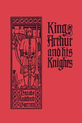 King Arthur and His Knights by Maude L. Radford Warren, Walter J. Enright
