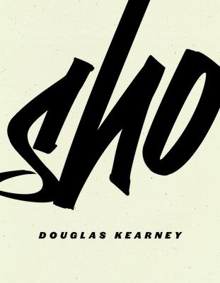 Sho by Douglas Kearney